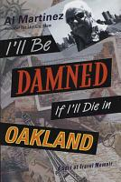 I ll Be Damned If I ll Die in Oakland PDF
