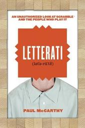 Letterati: An Unauthorized Look at Scrabble® and the People Who Play It