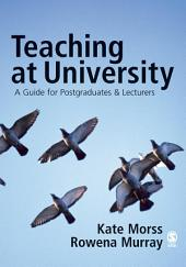 Teaching at University: A Guide for Postgraduates and Researchers