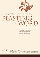 Feasting on the Word: Year C, Volume 1: Advent through Transfiguration