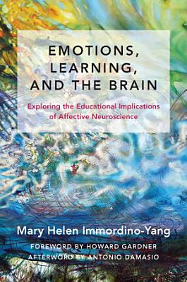 Emotions  Learning  and the Brain  Exploring the Educational Implications of Affective Neuroscience  The Norton Series on the Social Neuroscience of Education