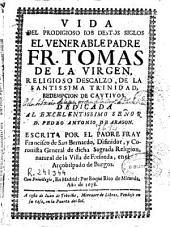 Vida del prodigioso Iob destos siglos el venerable padre Fr. Tomas de la Virgen, religioso descalzo de la Santissima Trinidad ...
