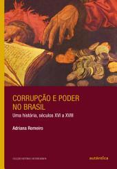 Corrupção e poder no Brasil: Uma história, séculos XVI a XVIII