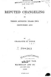 A Reputed Changeling: Or, Three Seventh Years Two Centuries Ago, Volume 1