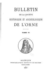 Bulletin de la Société historique et archéologique de l'Orne: Volume6