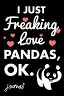 I Just Freaking Love Pandas  Ok  Journal  110 Line Journal   6 X 9 Notebook