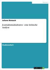 Journalismuskulturen - eine kritische Analyse