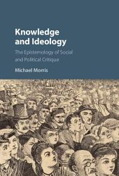 Knowledge and Ideology: The Epistemology of Social and Political Critique