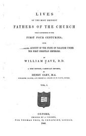 Lives of the Most Eminent Fathers of the Church that Flourished in the First Four Centuries: With an Historical Account of the State of Paganism Under the First Christian Emperors, Volume 1