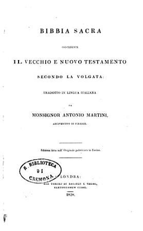 Bibbia sacra contenente il Vecchio e Nuovo Testamento secondo la Volgata  tradotto in lingua italiana da monsignor Antonio Martini  arcivescovo di Firenze PDF