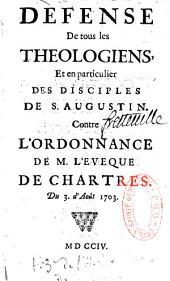 Défense de tous les théologiens, et en particulier des disciples de S. Augustin, contre l'ordonnance de M. l'évêque de Chartres, du 3 d'août 1703 [par J. Fouillou]