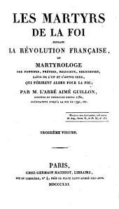 Les martyrs de la foi pendent la revolution Française, ou martyrologe des pontifes, prêtres, religieux, religieuses, laícs de l'un et de l'autre sexe, qui périrent alors pour la foi: Volume3