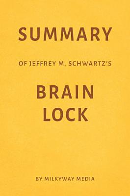 Summary of Jeffrey M  Schwartz   s Brain Lock by Milkyway Media PDF