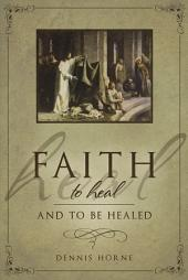 Faith to Heal and to Be Healed