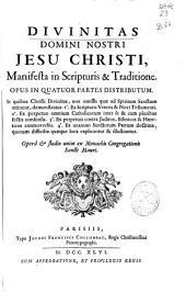 Divinitas Domini Nostri Jesu Christi manifesta in scripturis [et] traditione: opus in quatuor partes distributum ...