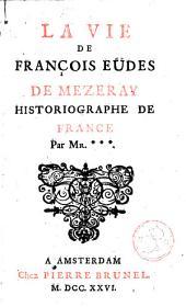 La vie de François Eudes de Mezeray, historiographe de France