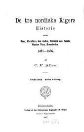 De tre nordiske Rigers Historie under Hans, Christiern den Anden, Frederik den Første, Gustav Vasa, Grevefeiden 1497-1536: Bind 3,Oplag 2