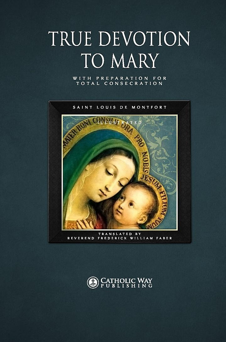 True Devotion to Mary: With Preparation for Total Consecration