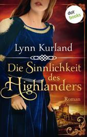 Die Sinnlichkeit des Highlanders: Roman