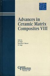 Advances in Ceramic Matrix Composites VIII: Proceedings of the symposium held at the 104th Annual Meeting of The American Ceramic Society, April 28-May1, 2002 in Missouri, Ceramic Transactions, Volume 139