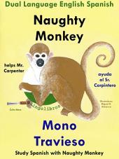 Learn Spanish: Spanish for Kids. Naughty Monkey Helps Mr. Carpenter - Mono Travieso Ayuda al Sr. Carpintero: Dual Language English Spanish