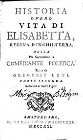 Historia Overo Vita Di Elisabetta, Regina D'Inghilterra, Detta Per Sopranome la Comediante Politica: Volume 2