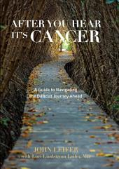 After You Hear It's Cancer: A Guide to Navigating the Difficult Journey Ahead