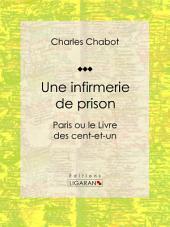Une infirmerie de prison: Paris ou le Livre des cent-et-un