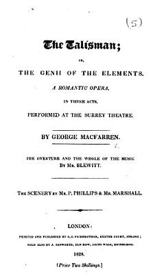 The Talisman  Or  The Genii of the Elements  A Romantic Opera  Etc   Words Only