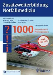 Zusatzweiterbildung Notfallmedizin: 1000 kommentierte Prüfungsfragen, Ausgabe 3
