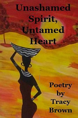 Unashamed Spirit  Untamed Heart