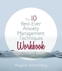 The 10 Best Ever Anxiety Management Techniques Workbook Book PDF