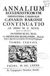 Annalium ecclesiasticorum... cardinalis Caesaris Baronii continuatio ab anno MCXCVII quo is desiit ad finem MDCXLVI.: Tomus tertius
