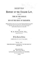 Reeves' History of the English Law, from the Time of the Romans to the End of the Reign of Elizabeth [1603]: With Numerous Notes, and an Introductory Dissertation on the Nature and Use of Legal History, the Rise and Progress of Our Laws, and the Influence of the Roman Law in the Formation of Our Own, Volume 4