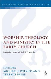 Worship, Theology and Ministry in the Early Church: Essays in Honor of Ralph P. Martin