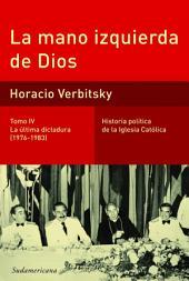 La mano izquierda de Dios (Tomo 4). La última dictadura (1976-1983): Historia política de la iglesia católica