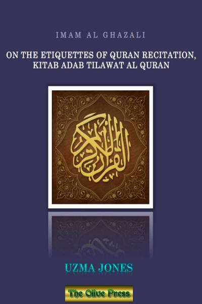 Imam Al Ghazali On The Etiquettes of Quran Recitation  Kitab Adab Tilawat Al Quran
