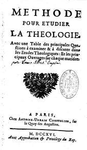 Méthode pour étudier la théologie, avec une table des principales questions à examiner et à discuter dans les études théologiques, et les principaux ouvrages sur chaque matière