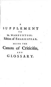 A Supplement to Mr. Warburton's Edition of Shakespear: Being the Canons of Criticism, and Glossary, Collected from the Notes in that Celebrated Work, ... By Another Gentleman of Lincoln's Inn, Volume 3