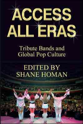 Access All Eras  Tribute Bands And Global Pop Culture PDF