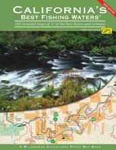 California's Best Fishing Waters: 182 Detailed Maps of 31 of the Best Rivers and Streams