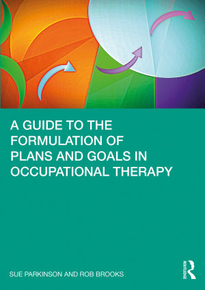 A Guide to the Formulation of Plans and Goals in Occupational Therapy PDF
