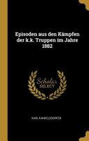 Episoden Aus Den K  mpfen Der K K  Truppen Im Jahre 1882 PDF