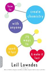 How to Create Chemistry with Anyone: 75 Ways to Spark It Fast--and Make It Last