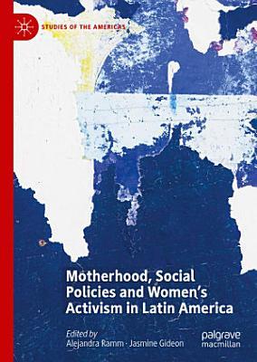 Motherhood  Social Policies and Women s Activism in Latin America