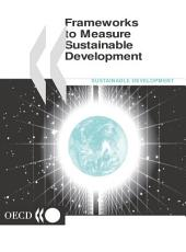 Frameworks to Measure Sustainable Development An OECD Expert Workshop: An OECD Expert Workshop