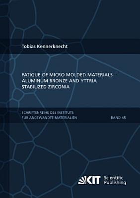 Fatigue Of Micro Molded Materials Aluminum Bronze And Yttria Stabilized Zirconia