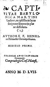 Captivitas Babylonica Martini Lutheri: ex ipsissimis sacrae scripturae sententijs plane dissoluta