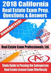 2018 California Real Estate Exam Prep Questions, Answers & Explanations: Study Guide to Passing the Salesperson Real Estate License Exam Effortlessly
