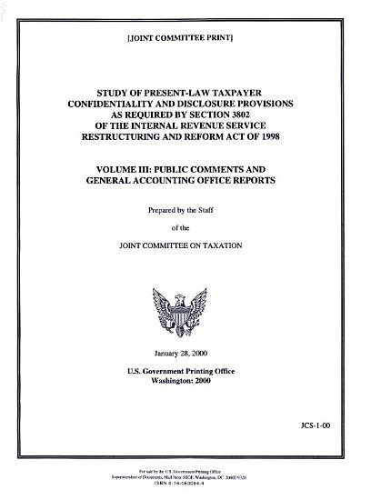 Study of Present law Taxpayer Confidentiality and Disclosure Provisions as Required by Section 3802 of the Internal Revenue Service Restructuring and Reform Act of 1998  Public comments and General Accounting Office reports PDF